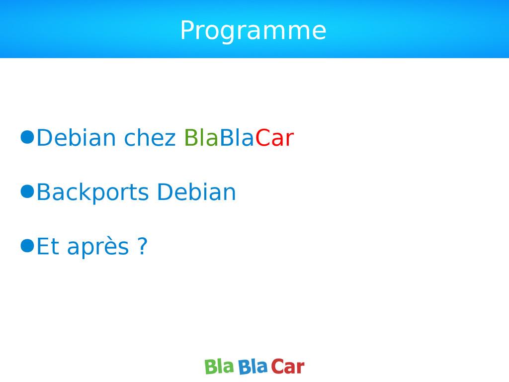 Programme ●Debian chez BlaBlaCar ●Backports Deb...