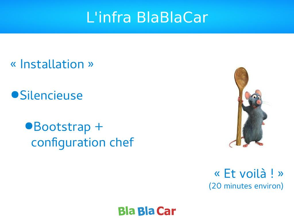 L'infra BlaBlaCar « Installation » ●Silencieuse...