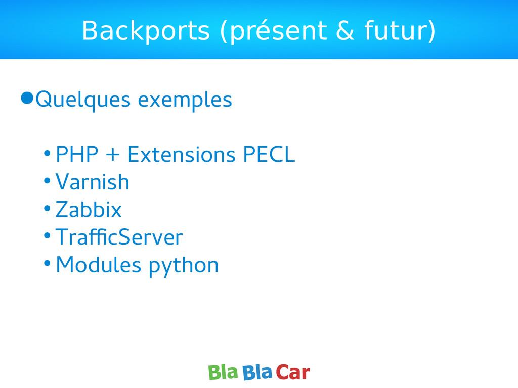 Backports (présent & futur) ●Quelques exemples ...