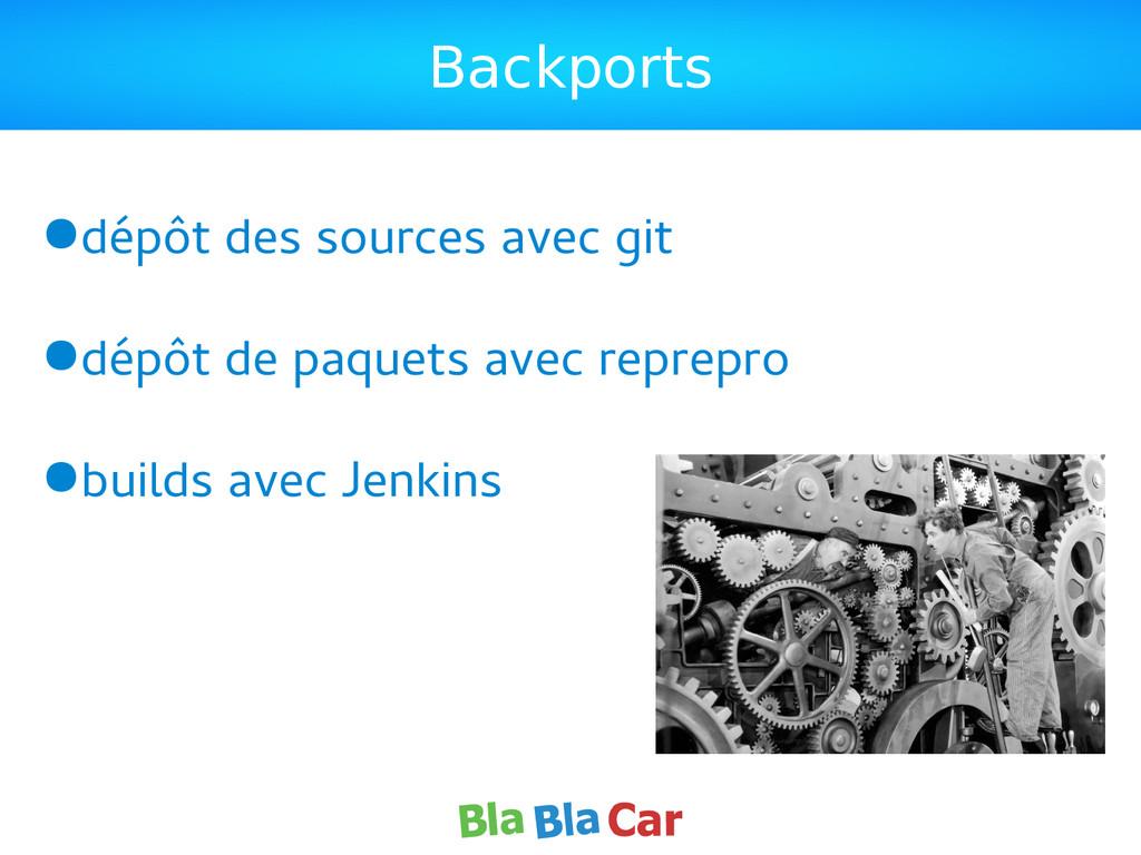 Backports ●dépôt des sources avec git ●dépôt de...