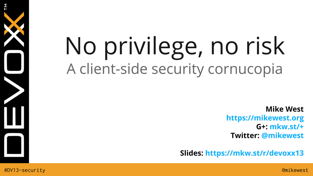 @mikewest #DV13-security No privilege, no risk ...