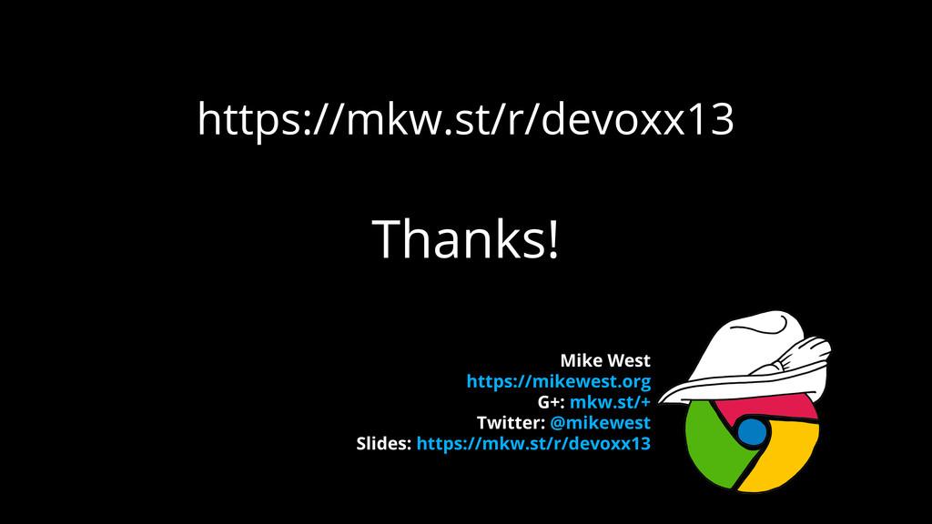 https://mkw.st/r/devoxx13 Thanks! Mike West htt...