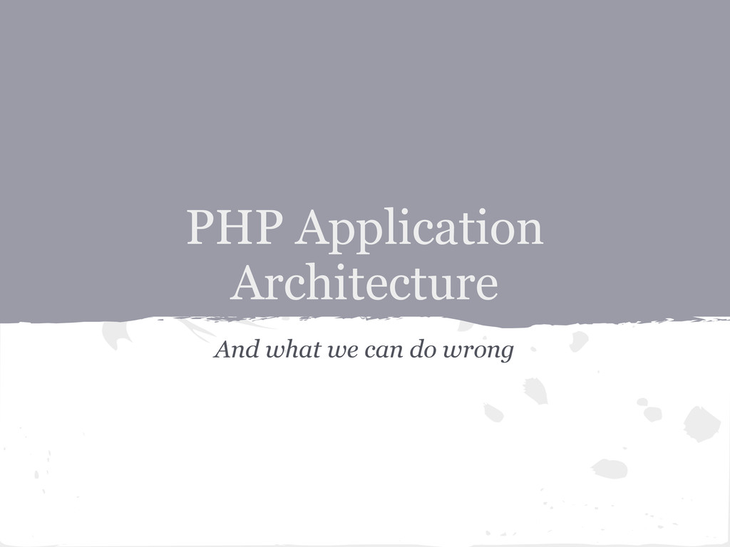 And what we can do wrong PHP Application Archit...
