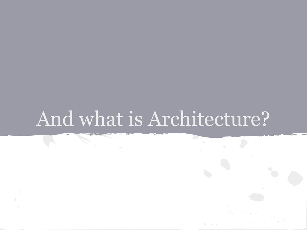 And what is Architecture?