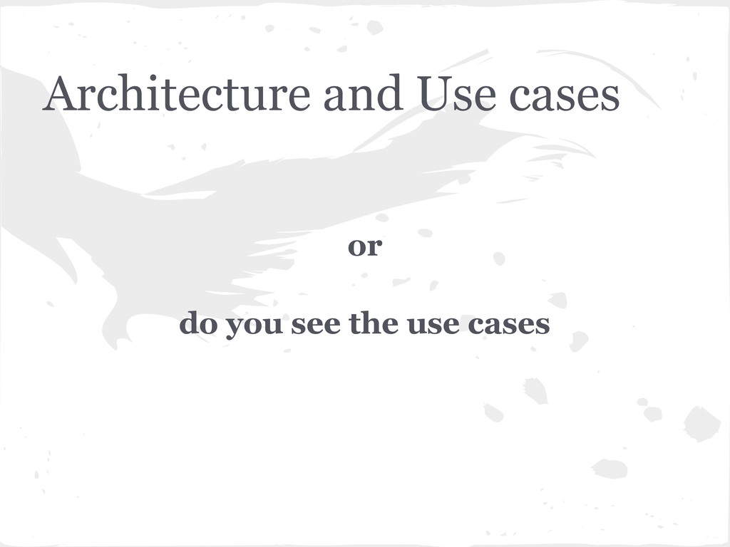 Architecture and Use cases or do you see the us...