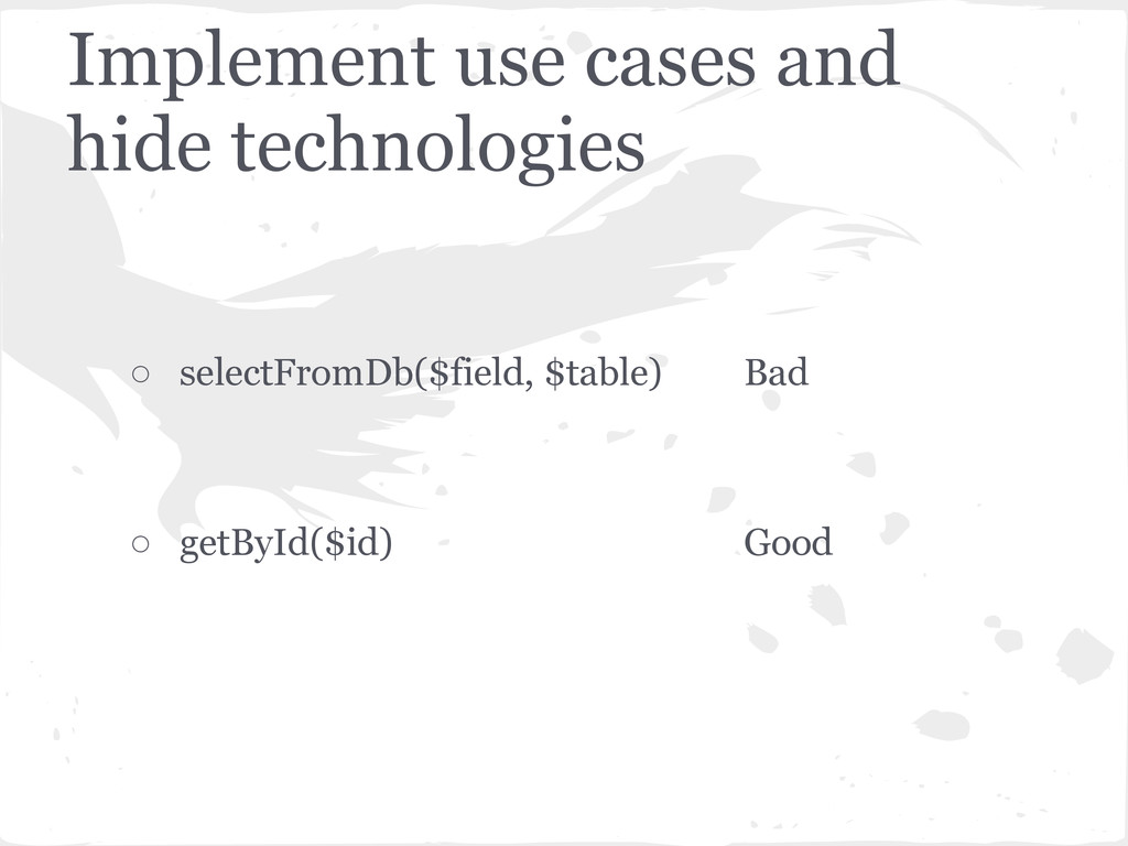 Implement use cases and hide technologies ○ sel...