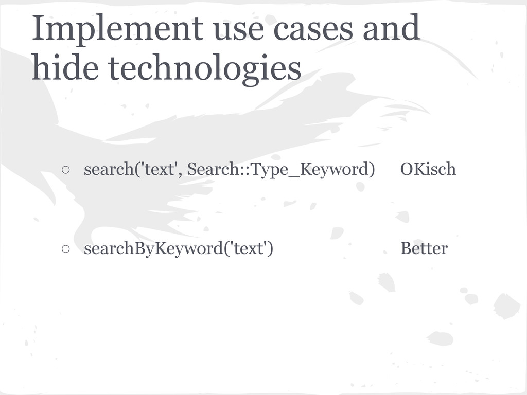 Implement use cases and hide technologies ○ sea...