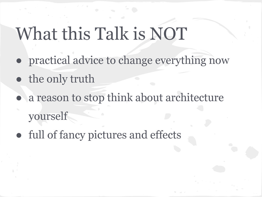 What this Talk is NOT ● practical advice to cha...