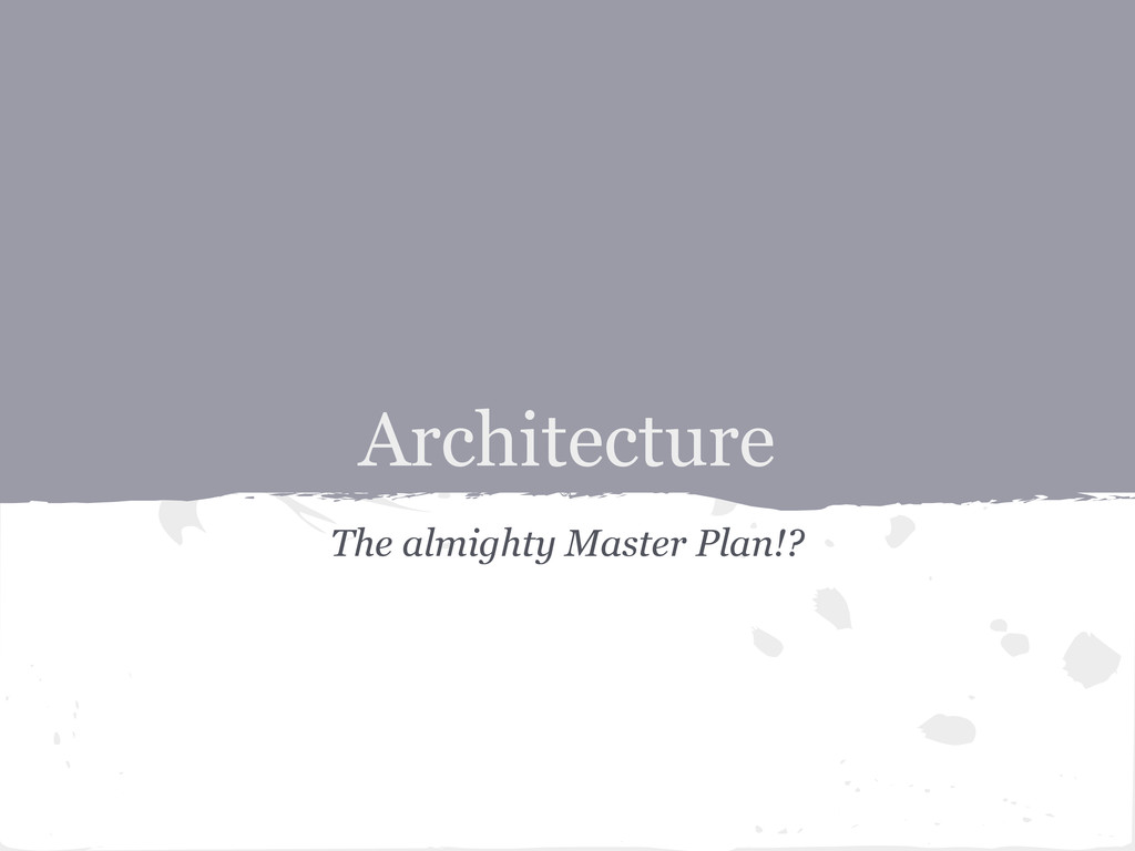Architecture The almighty Master Plan!?