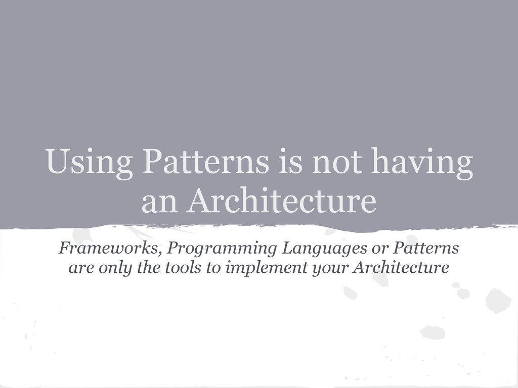 Using Patterns is not having an Architecture Fr...