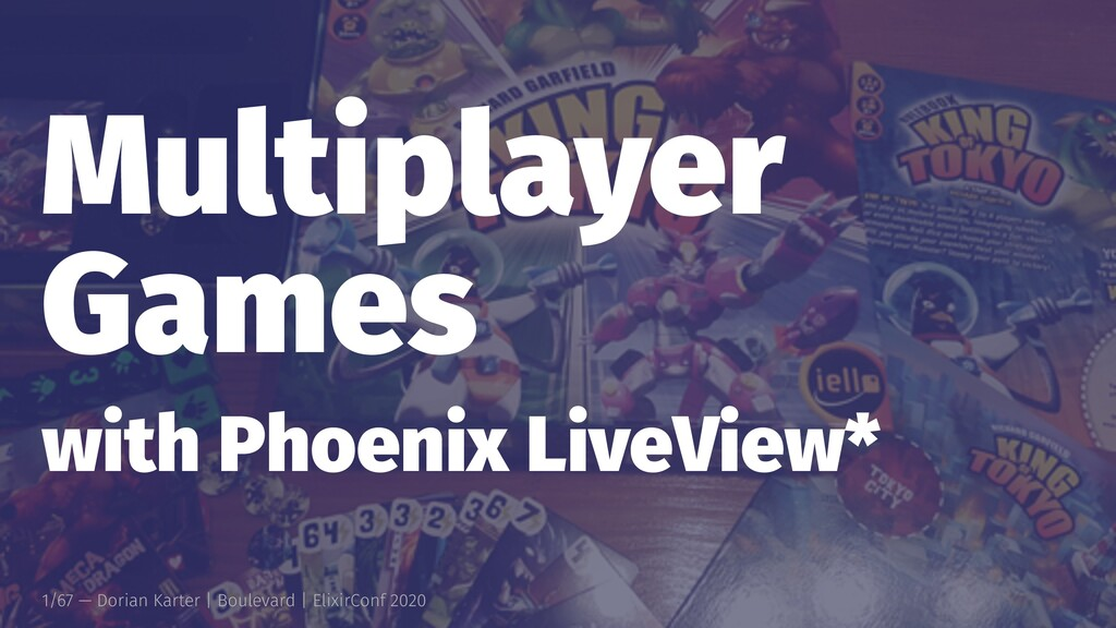 Multiplayer Games with Phoenix LiveView* 1/67 —...