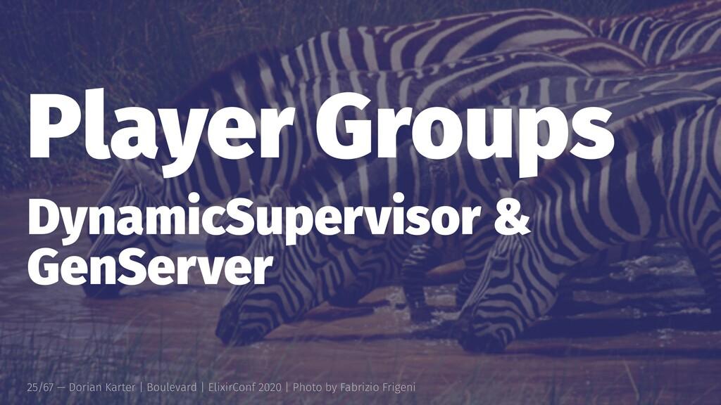 Player Groups DynamicSupervisor & GenServer 25/...