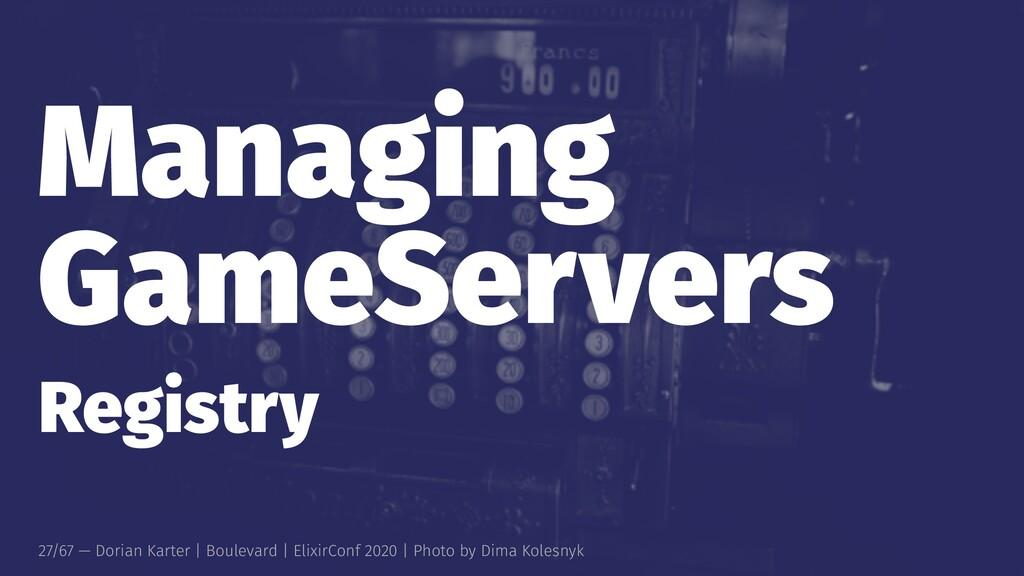 Managing GameServers Registry 27/67 — Dorian Ka...