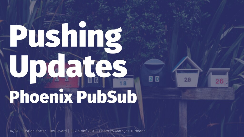 Pushing Updates Phoenix PubSub 34/67 — Dorian K...