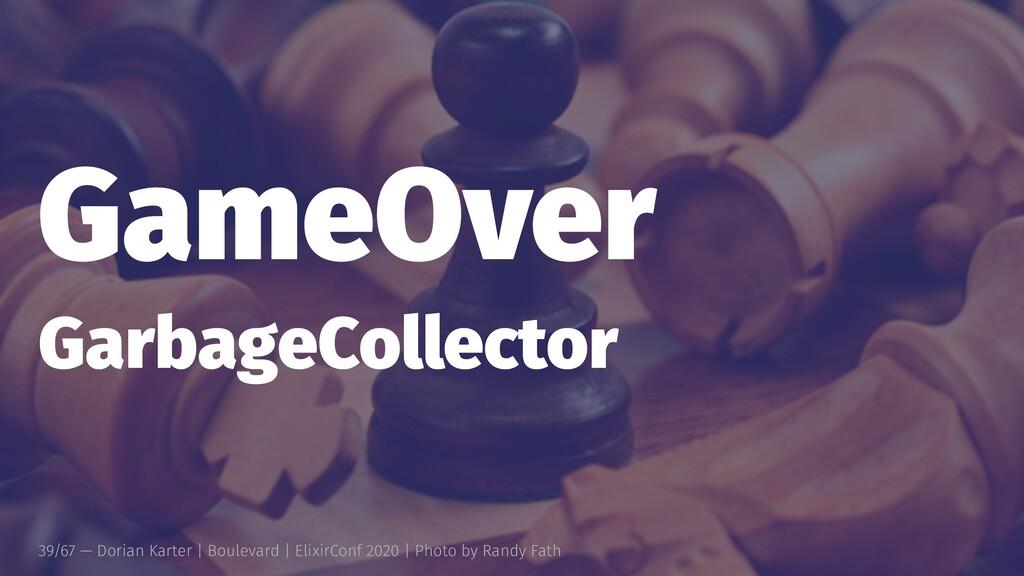 GameOver GarbageCollector 39/67 — Dorian Karter...