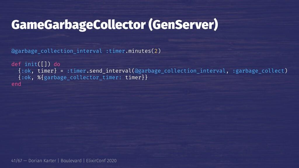 GameGarbageCollector (GenServer) @garbage_colle...