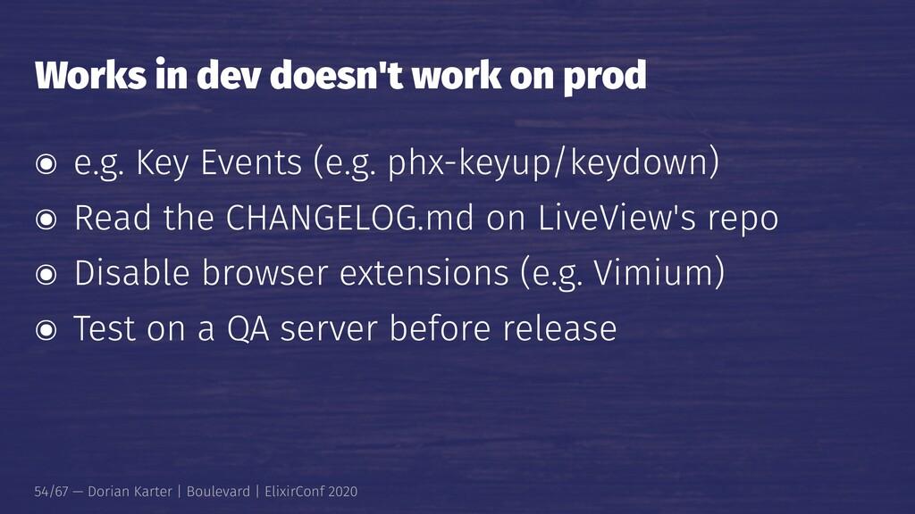 Works in dev doesn't work on prod ๏ e.g. Key Ev...