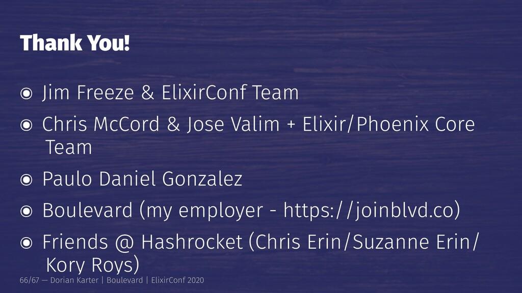 Thank You! ๏ Jim Freeze & ElixirConf Team ๏ Chr...