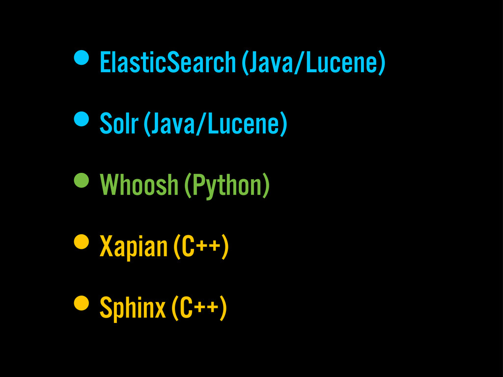 •ElasticSearch (Java/Lucene) •Solr (Java/Lucene...