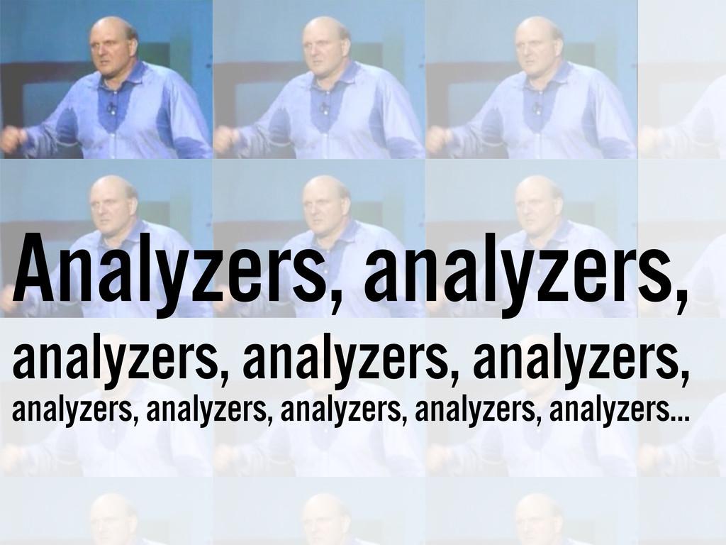 Analyzers, analyzers, analyzers, analyzers, ana...