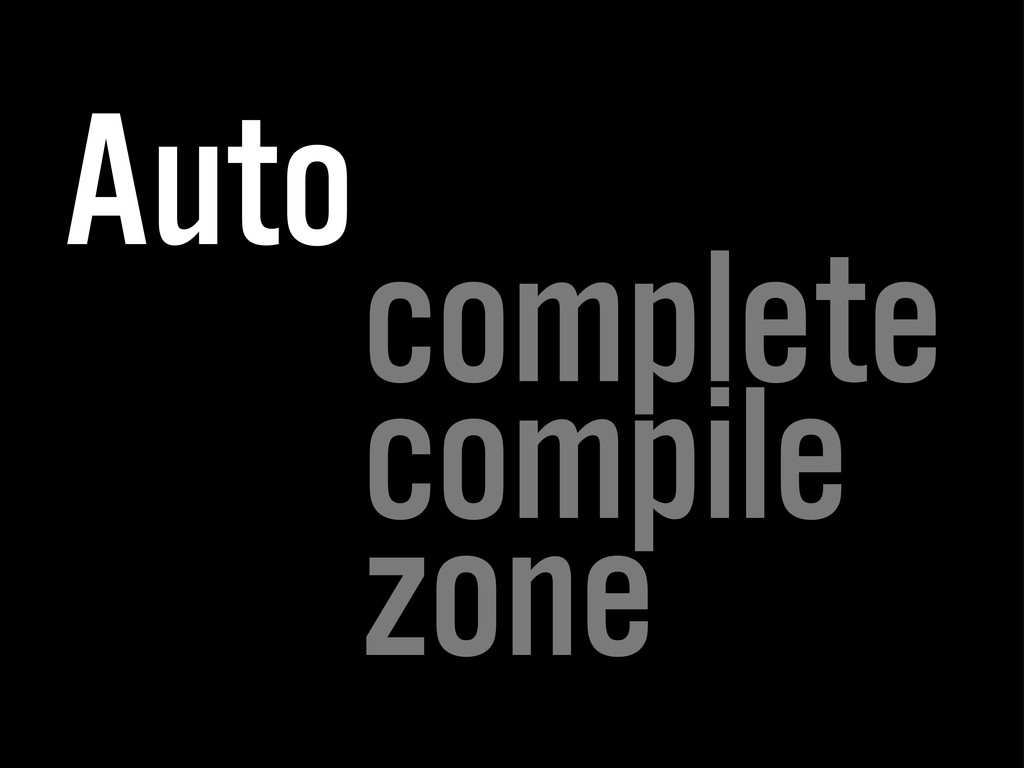 Auto complete compile zone