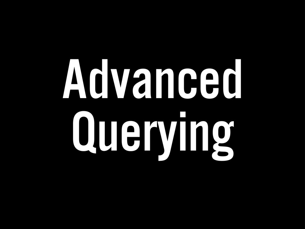 Advanced Querying