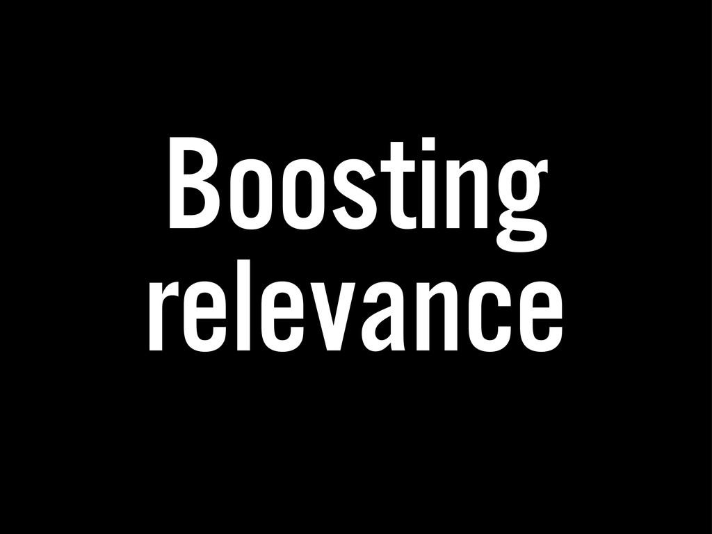 Boosting relevance