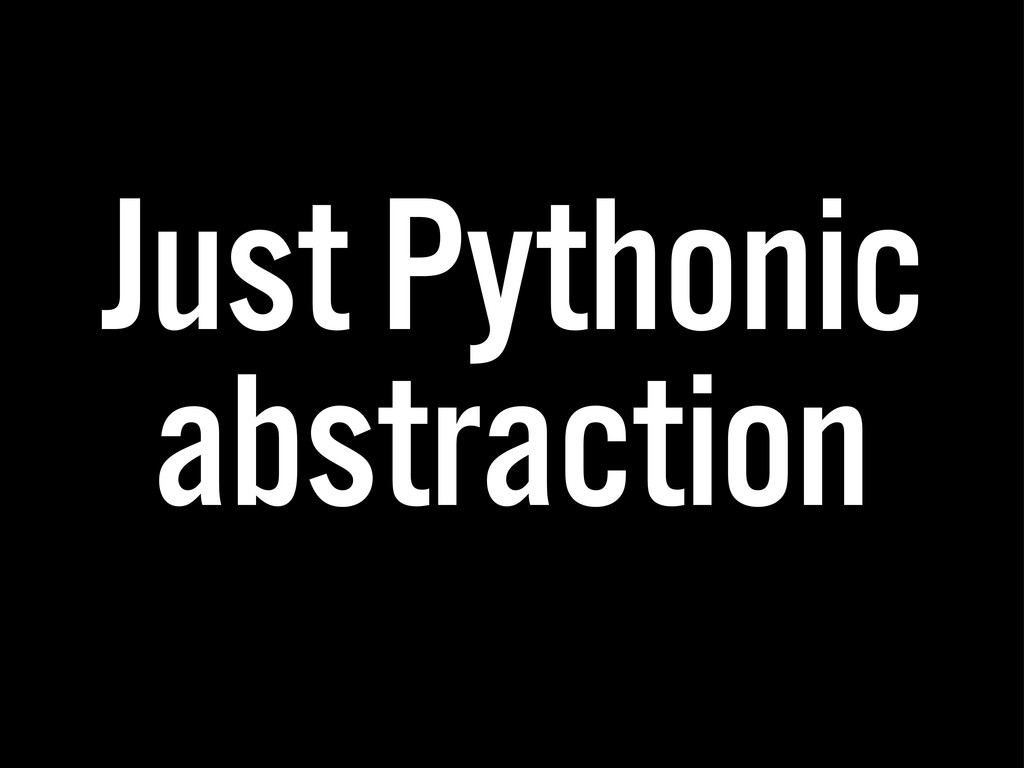 Just Pythonic abstraction