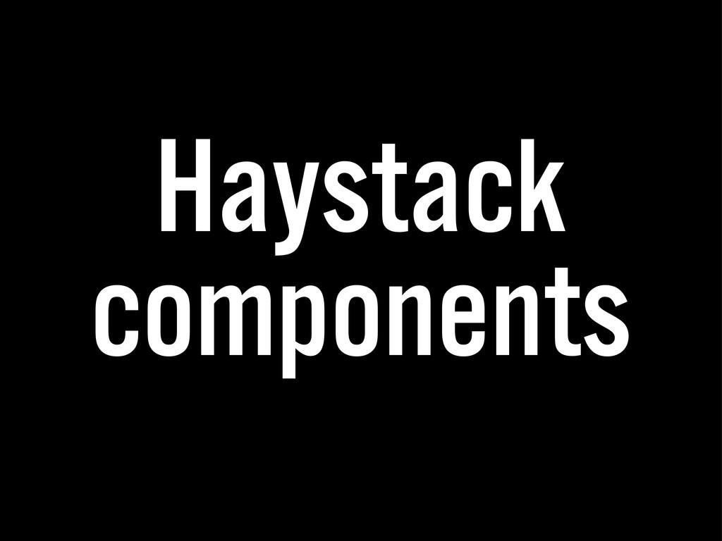 Haystack components