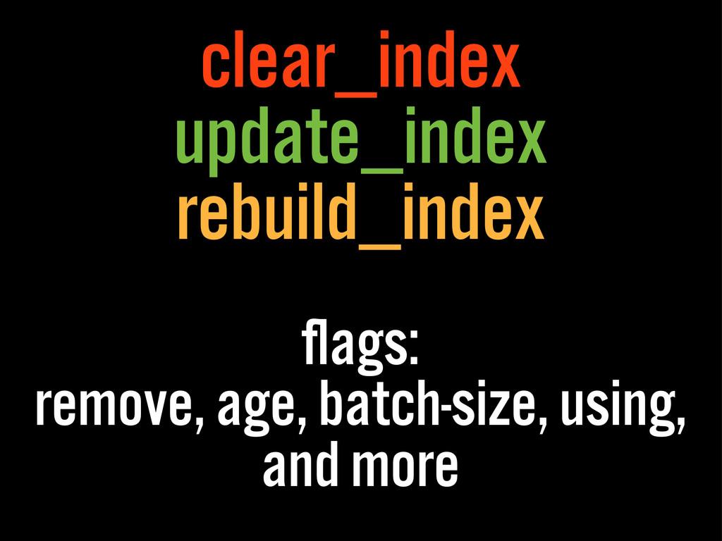 clear_index update_index rebuild_index flags: re...