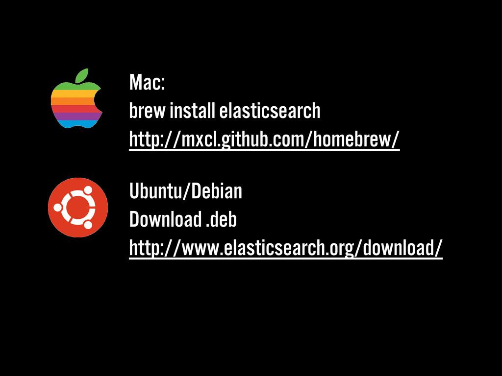 Mac: brew install elasticsearch http://mxcl.git...