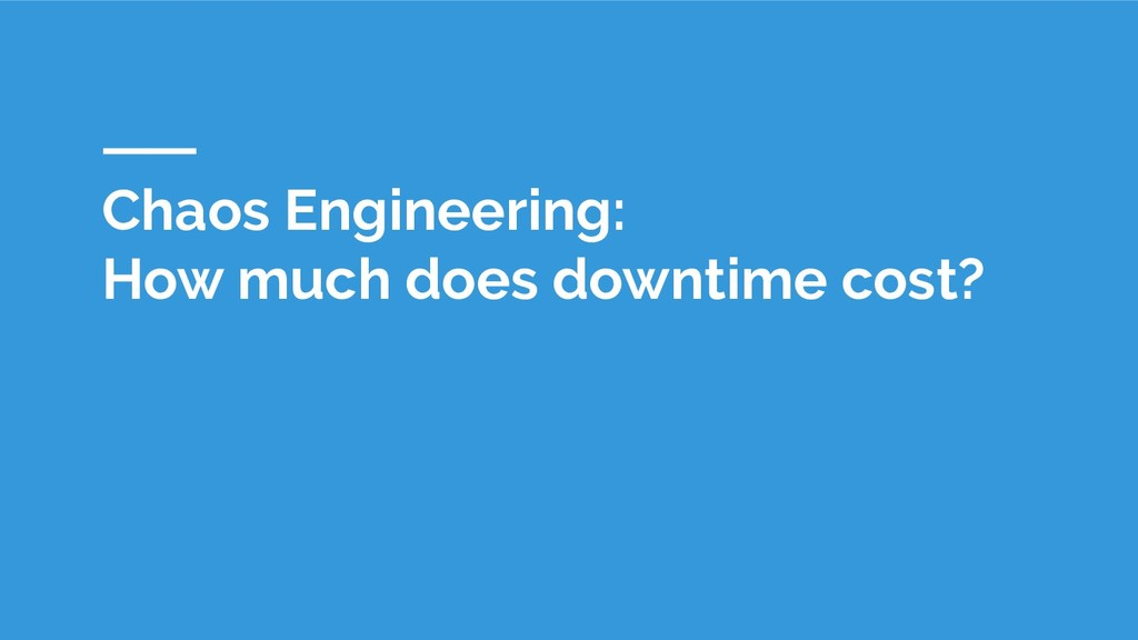 Chaos Engineering: How much does downtime cost?
