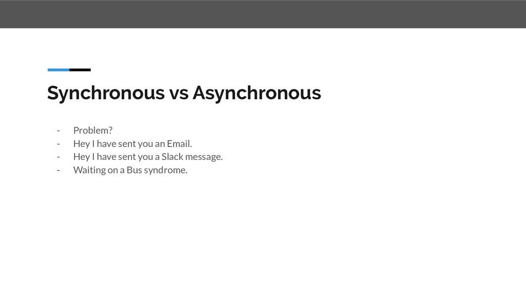 Synchronous vs Asynchronous - Problem? - Hey I ...