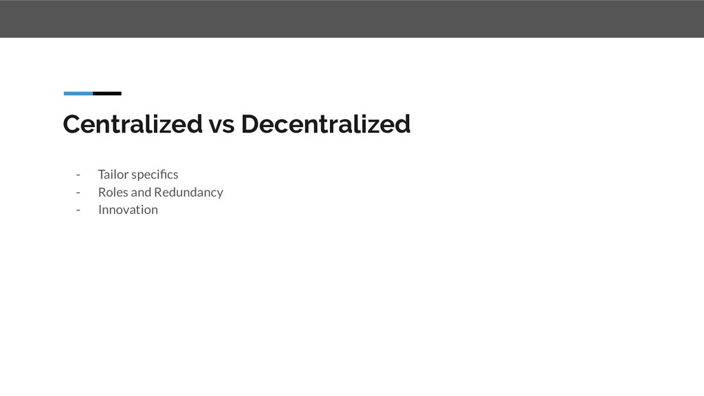 Centralized vs Decentralized - Tailor specifics ...