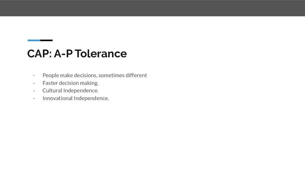 CAP: A-P Tolerance - People make decisions, som...