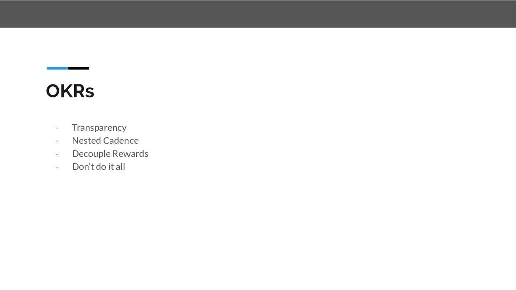 OKRs - Transparency - Nested Cadence - Decouple...