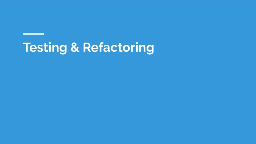 Testing & Refactoring