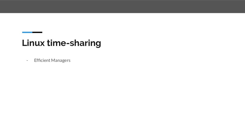 Linux time-sharing - Efficient Managers