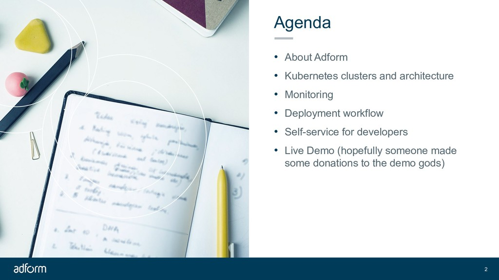 Agenda • About Adform • Kubernetes clusters and...
