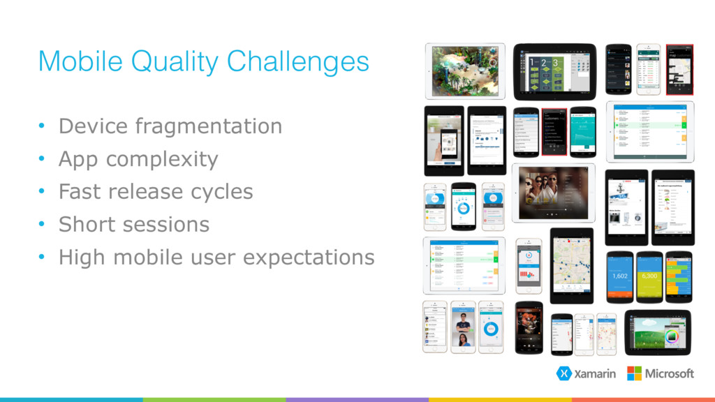 Mobile Quality Challenges • Device fragmentatio...