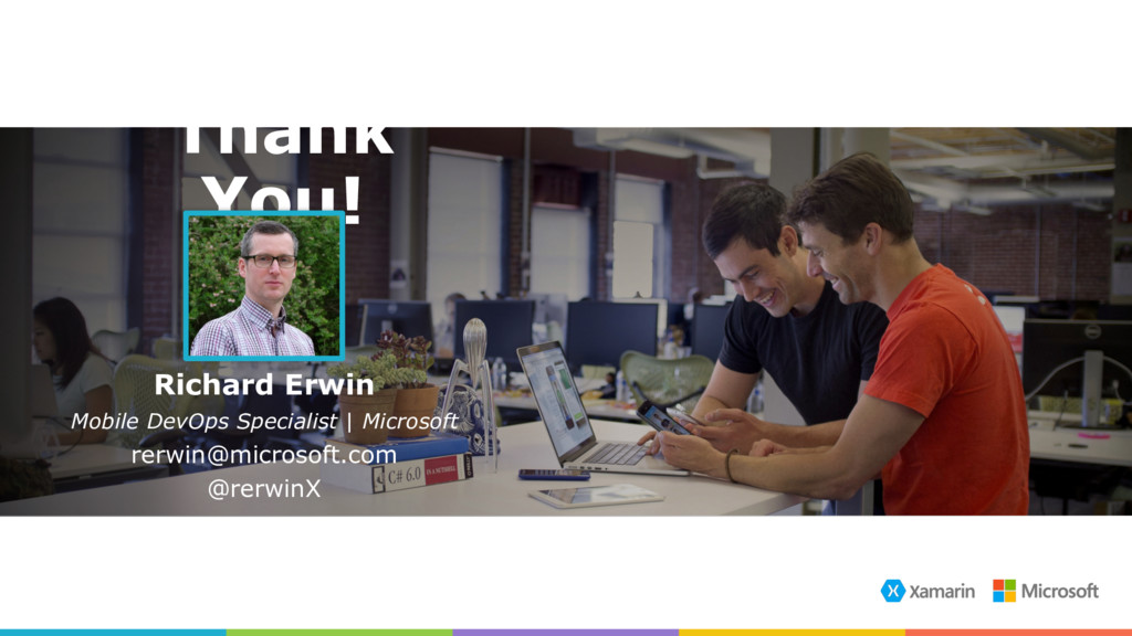 Thank You! Richard Erwin Mobile DevOps Speciali...