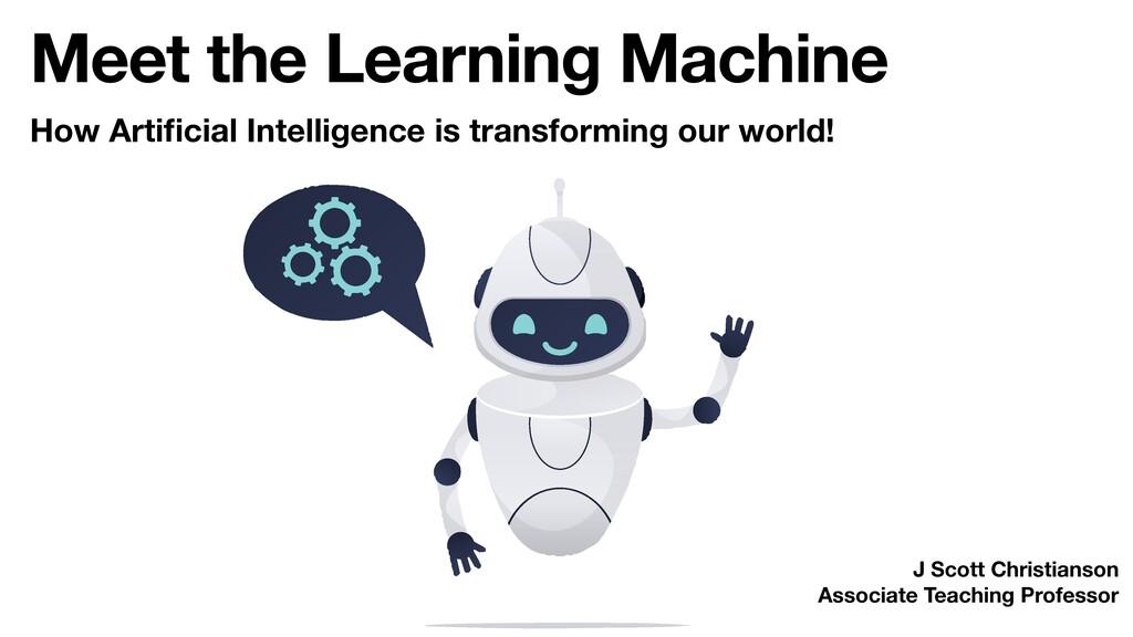Meet the Learning Machine J Scott Christianson ...