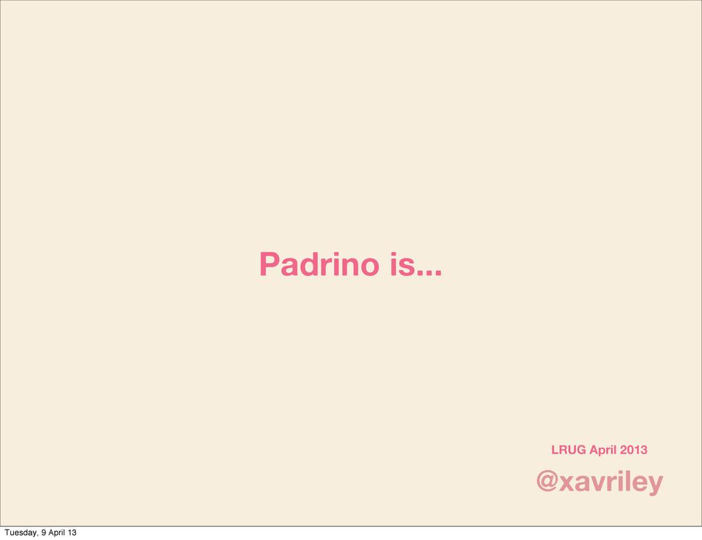 @xavriley LRUG April 2013 Padrino is... Tuesday...