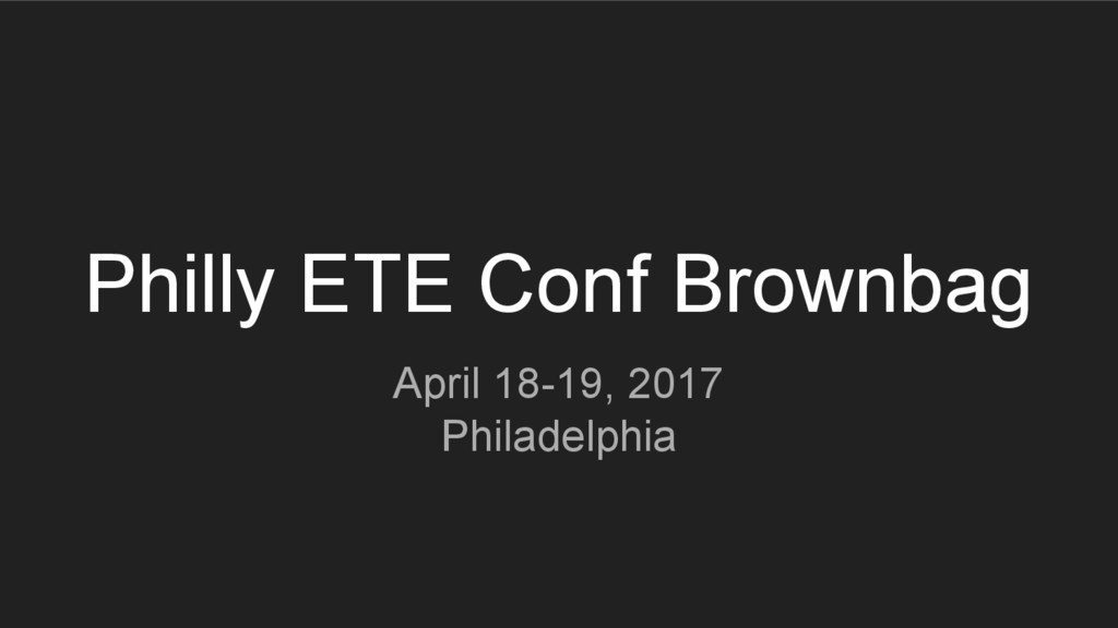 Philly ETE Conf Brownbag April 18-19, 2017 Phil...