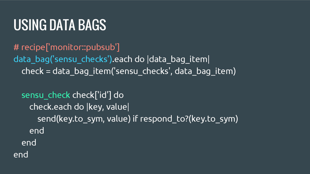 USING DATA BAGS # recipe['monitor::pubsub'] dat...