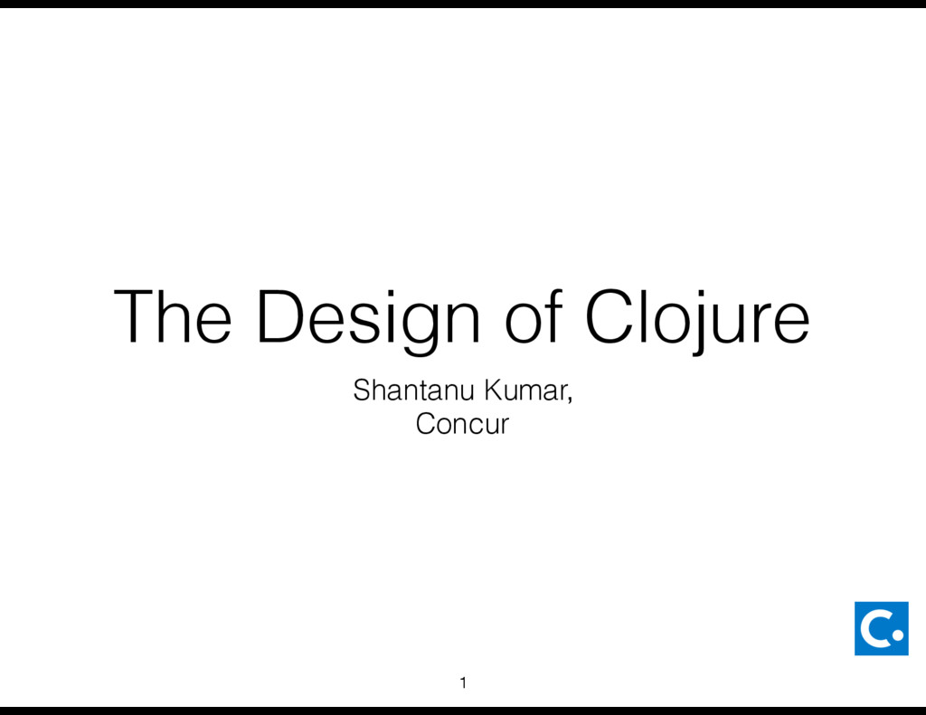 The Design of Clojure Shantanu Kumar, Concur 1