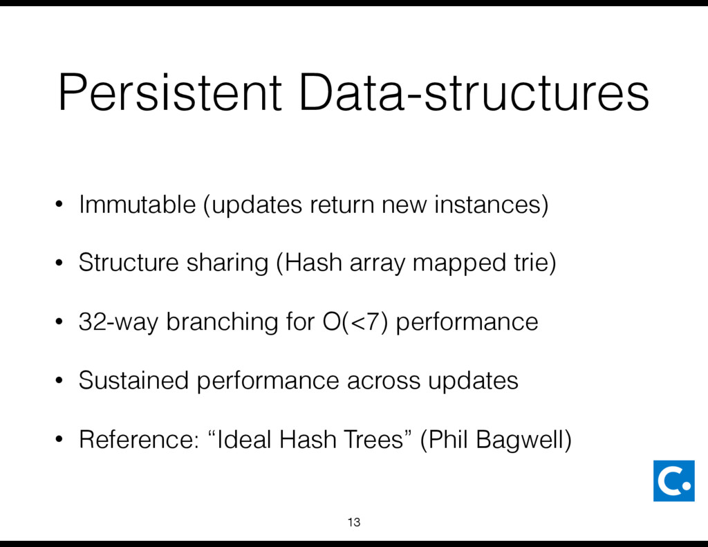 Persistent Data-structures • Immutable (updates...