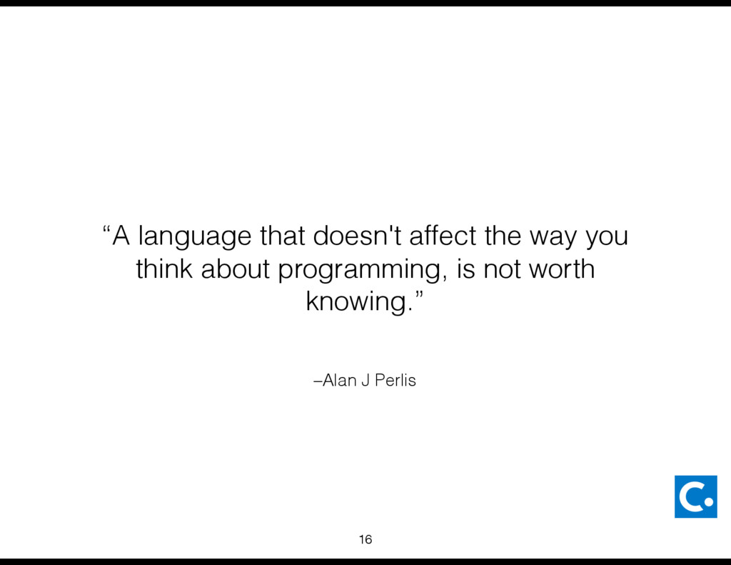 "–Alan J Perlis ""A language that doesn't affect ..."