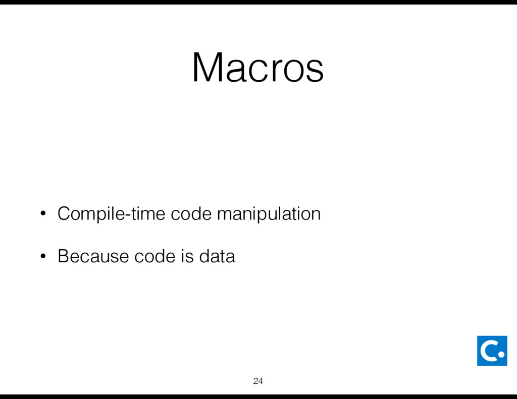 Macros • Compile-time code manipulation • Becau...
