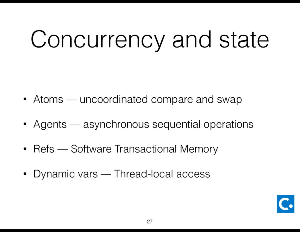 Concurrency and state • Atoms — uncoordinated c...
